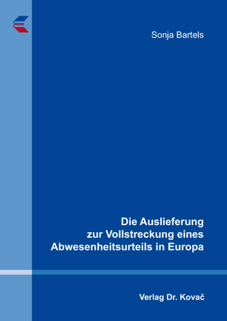Cover: Die Auslieferung zur Vollstreckung eines Abwesenheitsurteils in Europa