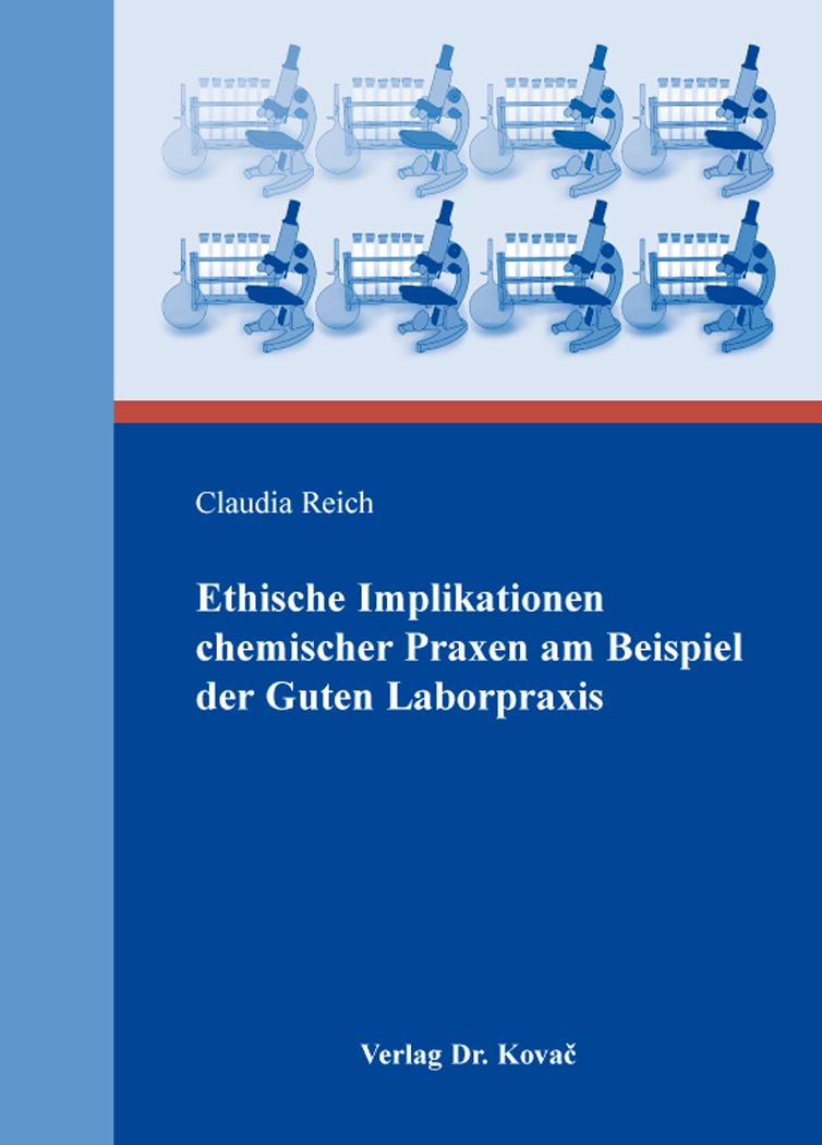 Cover: Ethische Implikationen chemischer Praxen am Beispiel der Guten Laborpraxis