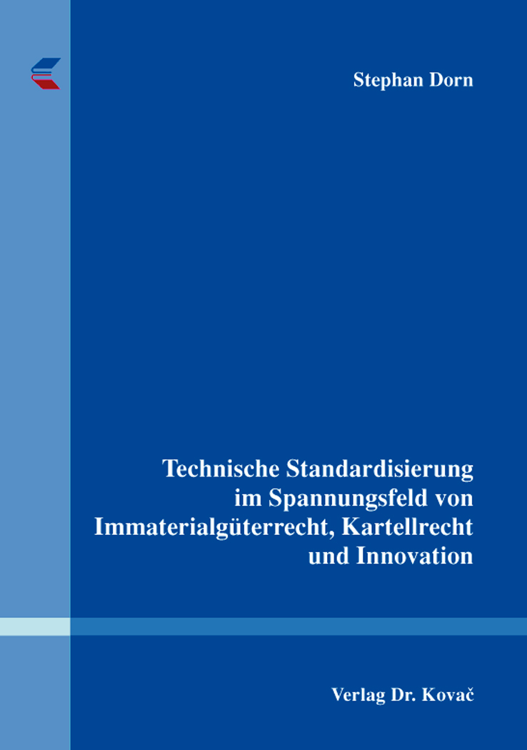 Cover: Technische Standardisierung im Spannungsfeld von Immaterialgüterrecht, Kartellrecht und Innovation