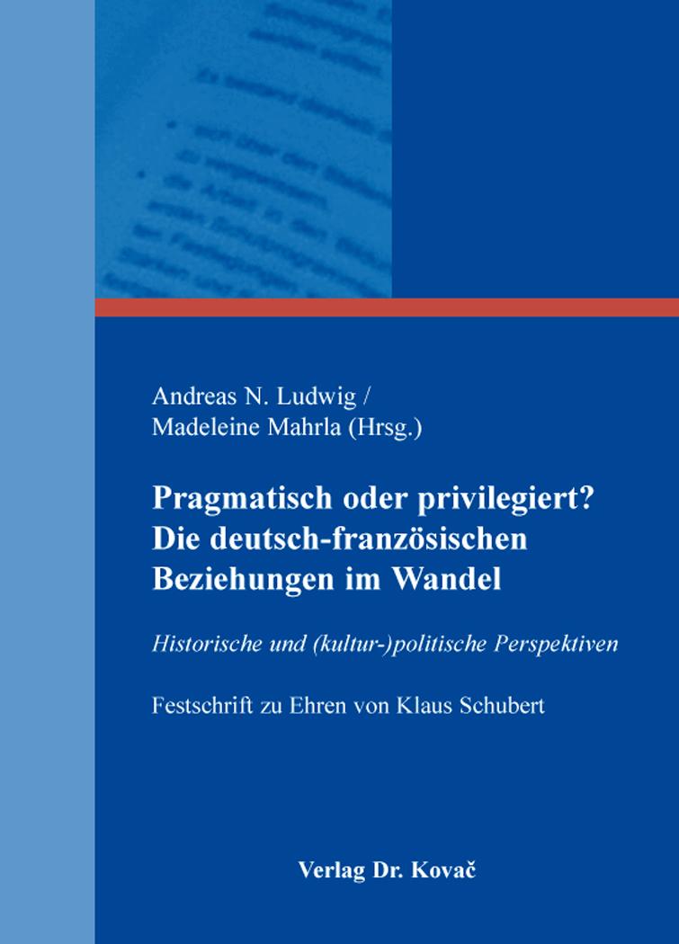 Cover: Pragmatisch oder privilegiert? Die deutsch-französischen Beziehungen im Wandel