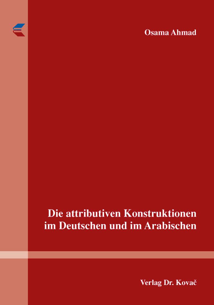 Cover: Die attributiven Konstruktionen im Deutschen und im Arabischen