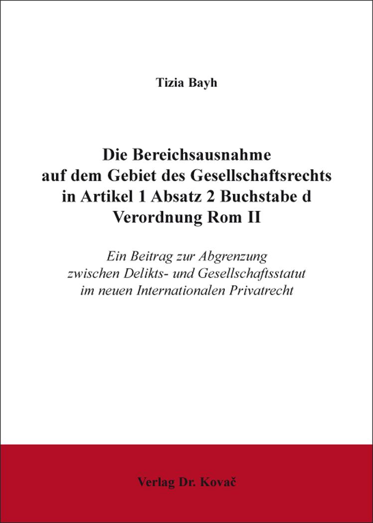 Cover: Die Bereichsausnahme auf dem Gebiet des Gesellschaftsrechts in Artikel 1 Absatz 2 Buchstabe d Verordnung Rom II