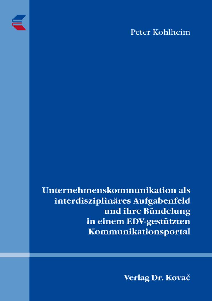 Cover: Unternehmenskommunikation als interdisziplinäres Aufgabenfeld und ihre Bündelung in einem EDV-gestützten Kommunikationsportal