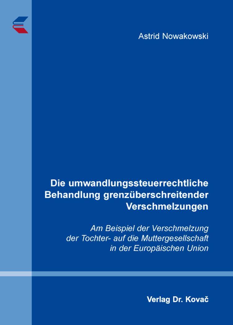 Cover: Die umwandlungssteuerrechtliche Behandlung grenzüberschreitender Verschmelzungen