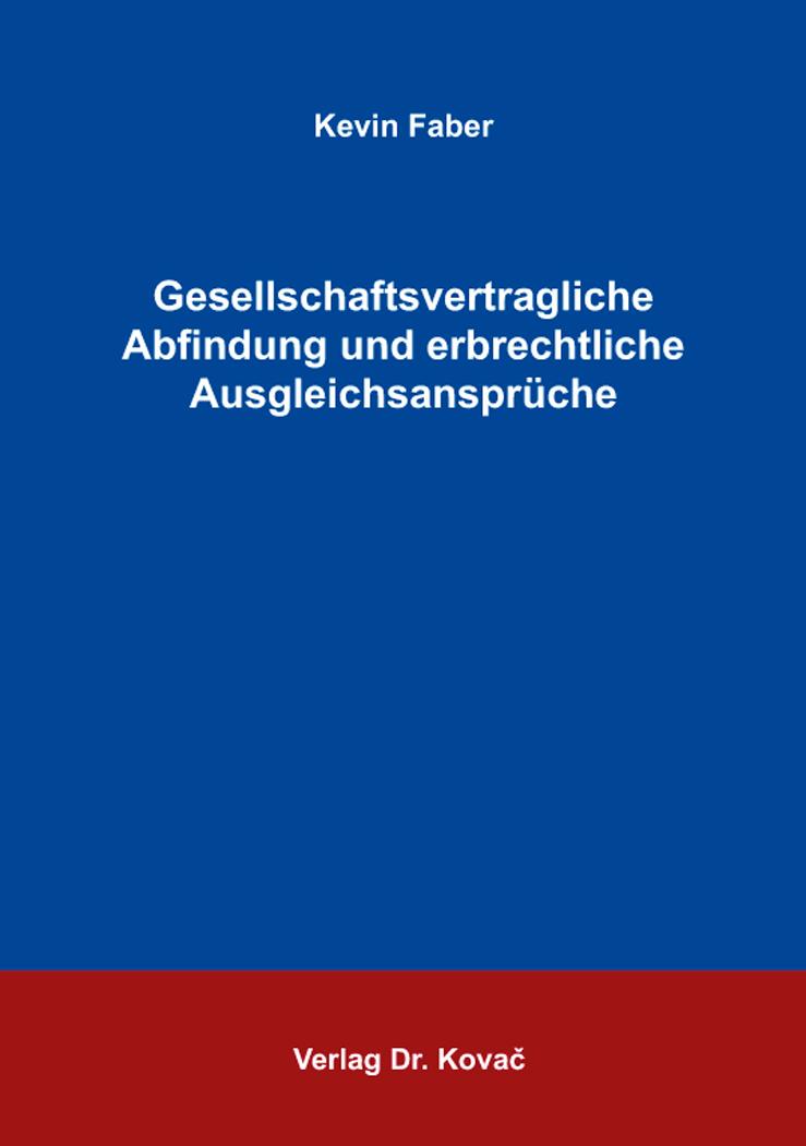Cover: Gesellschaftsvertragliche Abfindung und erbrechtliche Ausgleichsansprüche
