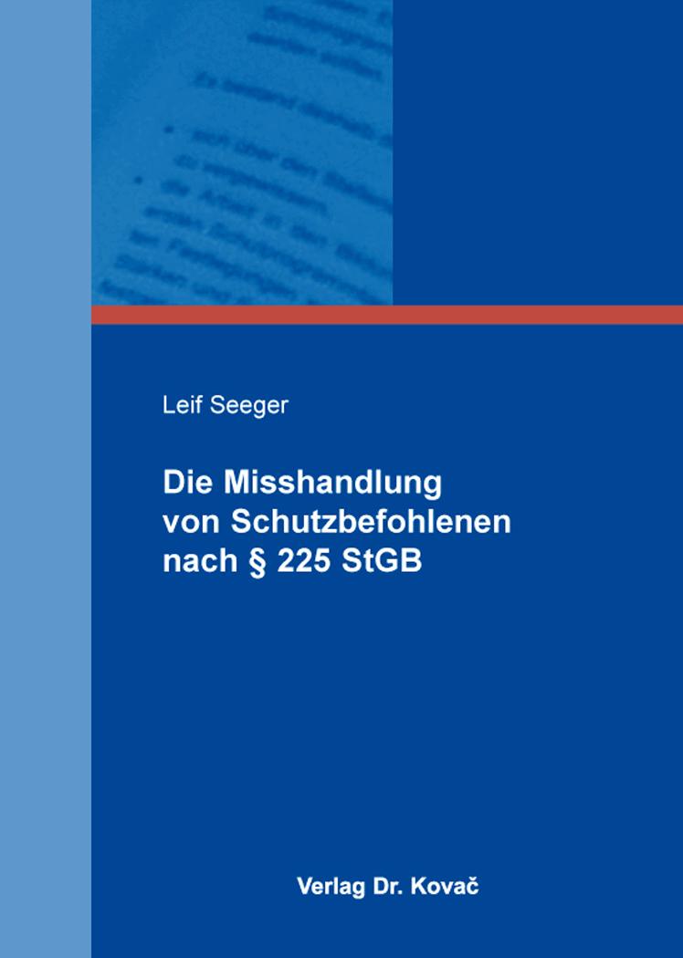 Cover: Die Misshandlung von Schutzbefohlenen nach § 225 StGB
