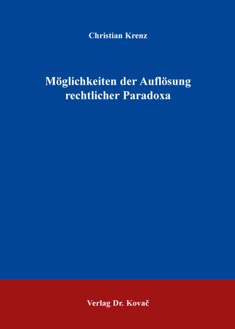 Cover: Möglichkeiten der Auflösung rechtlicher Paradoxa