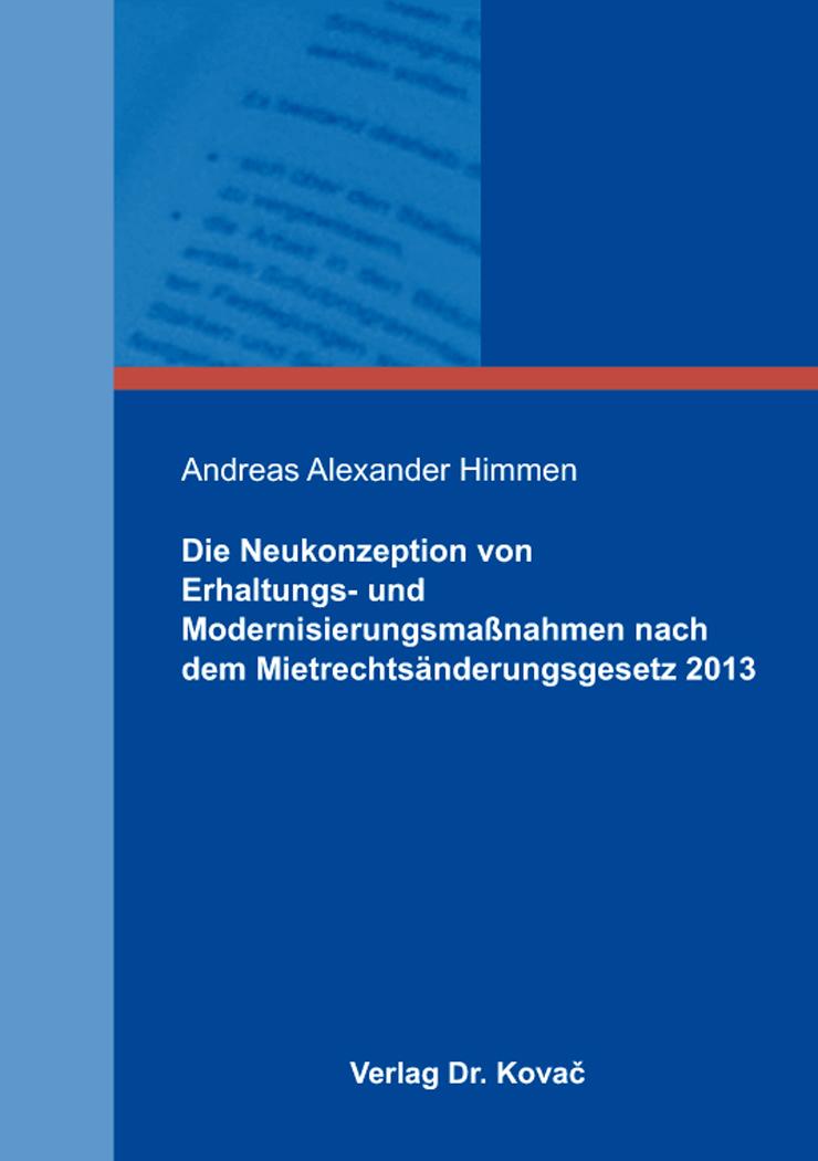 Cover: Die Neukonzeption von Erhaltungs- und Modernisierungsmaßnahmen nach dem Mietrechtsänderungsgesetz 2013