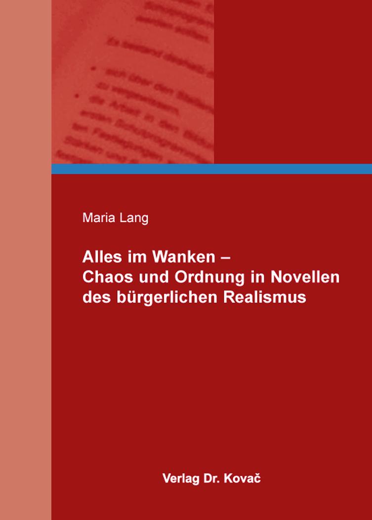 Cover: Alles im Wanken – Chaos und Ordnung in Novellen des bürgerlichen Realismus
