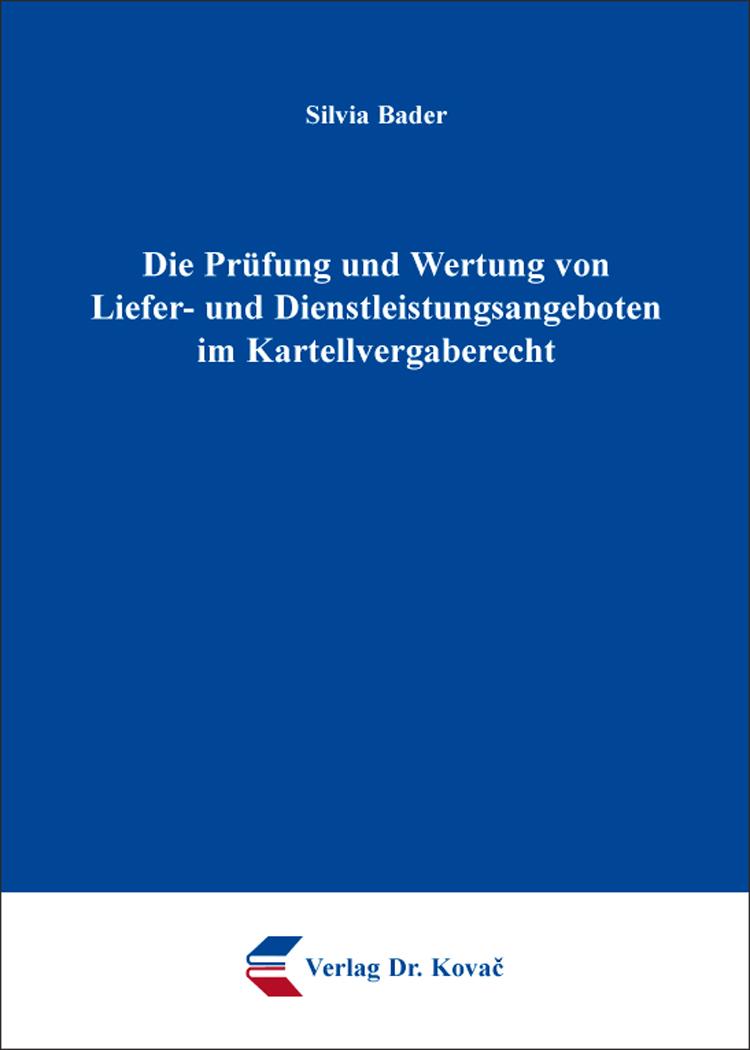 Cover: Die Prüfung und Wertung von Liefer- und Dienstleistungsangeboten im Kartellvergaberecht