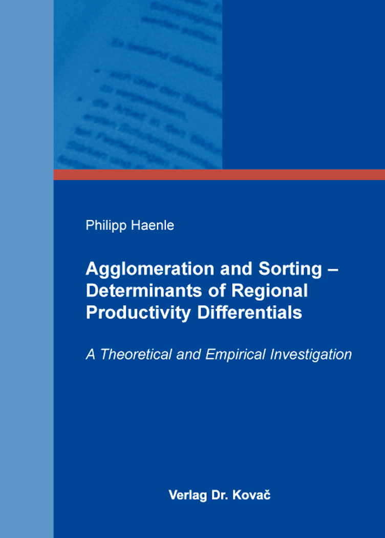 Cover: Agglomeration and Sorting – Determinants of Regional Productivity Differentials