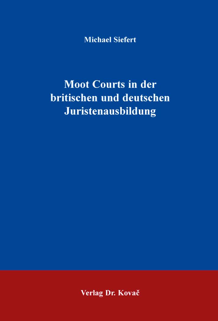 Cover: Moot Courts in der britischen und deutschen Juristenausbildung