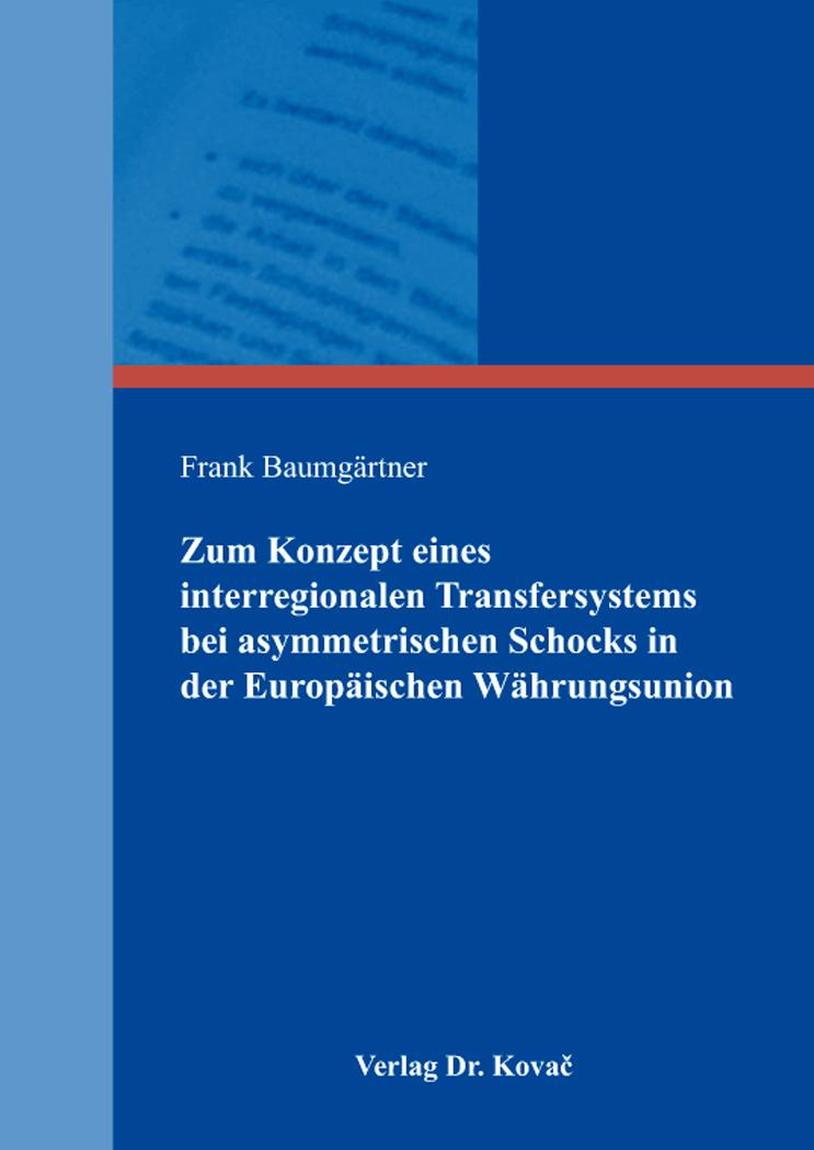 Cover: Zum Konzept eines interregionalen Transfersystems bei asymmetrischen Schocks in der Europäischen Währungsunion