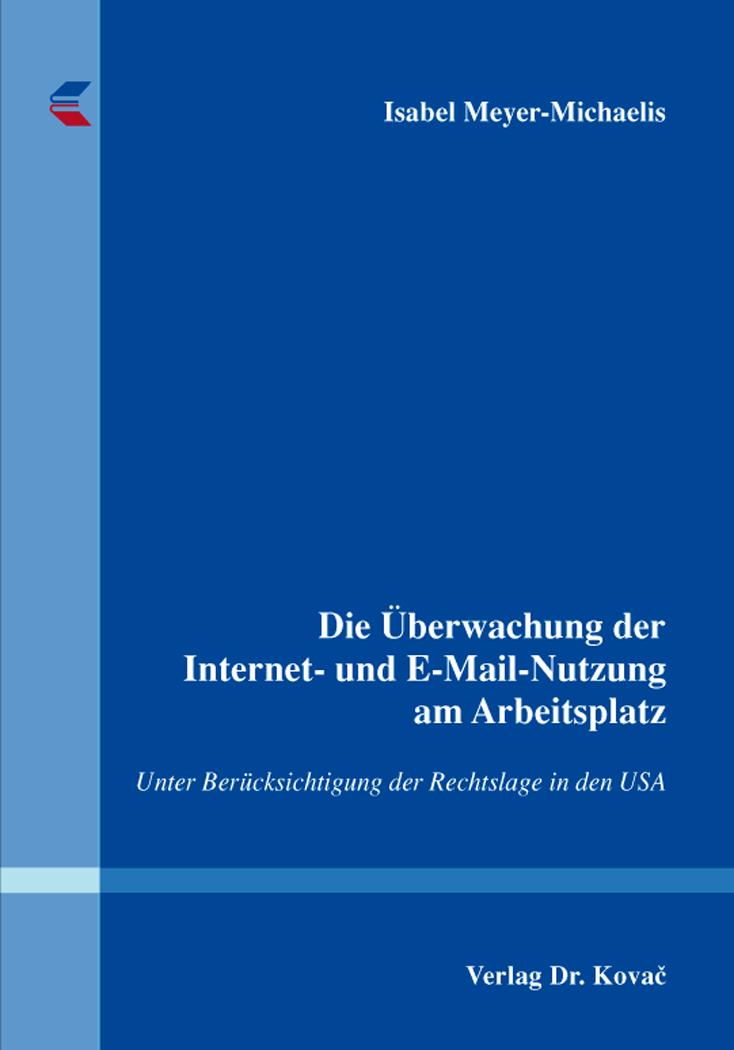 Cover: Die Überwachung der Internet- und E-Mail-Nutzung am Arbeitsplatz