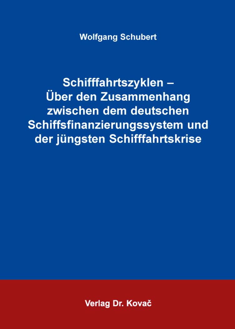 Cover: Schifffahrtszyklen – Über den Zusammenhang zwischen dem deutschen Schiffsfinanzierungssystem und der jüngsten Schifffahrtskrise