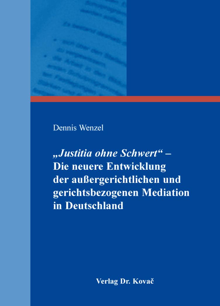 """Cover: """"Justitia ohne Schwert"""" – Die neuere Entwicklung der außergerichtlichen und gerichtsbezogenen Mediation in Deutschland"""