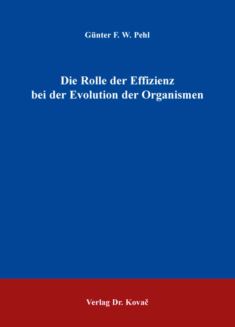 Cover: Die Rolle der Effizienz bei der Evolution der Organismen