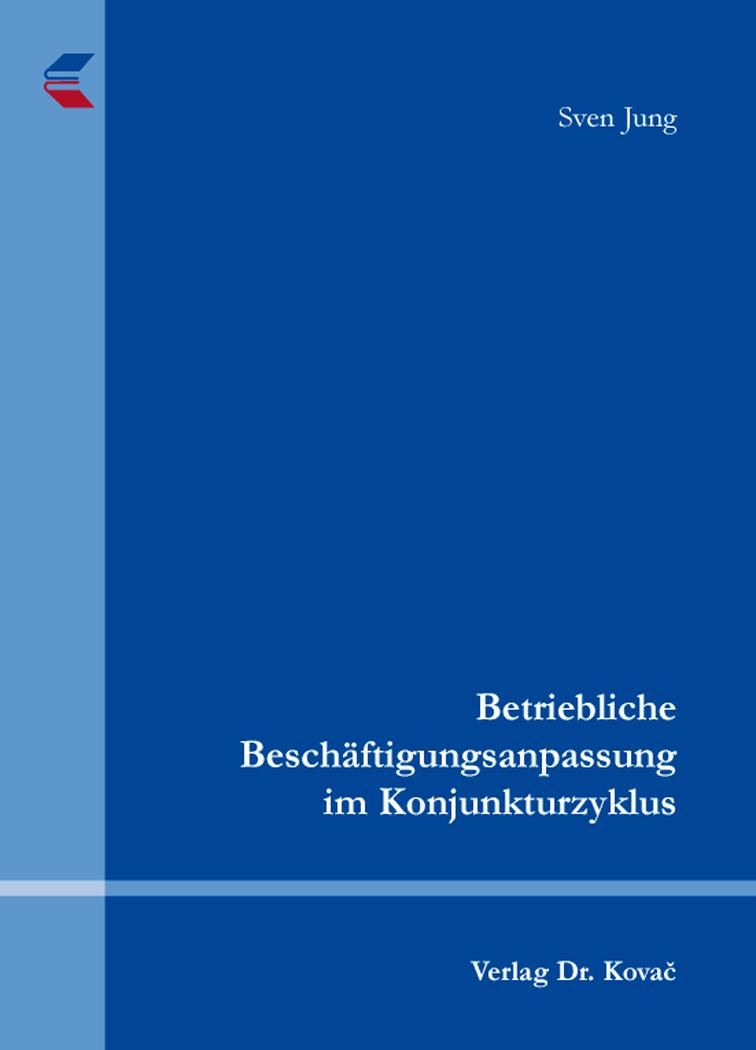 Cover: Betriebliche Beschäftigungsanpassung im Konjunkturzyklus