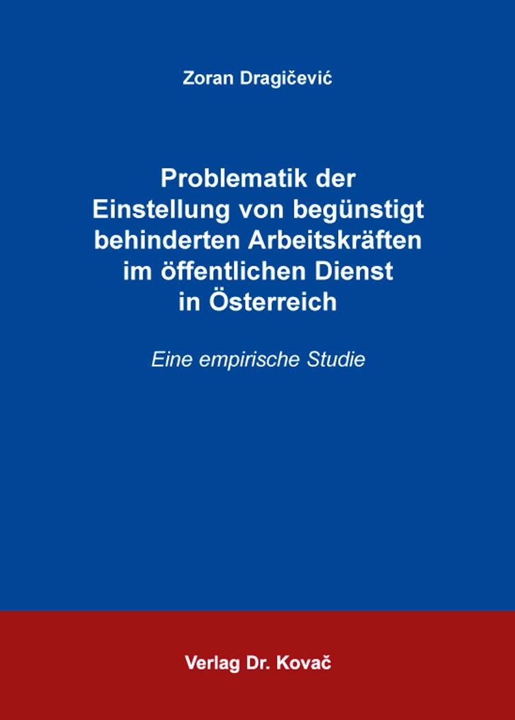 Cover: Problematik der Einstellung von begünstigt behinderten Arbeitskräften im öffentlichen Dienst in Österreich