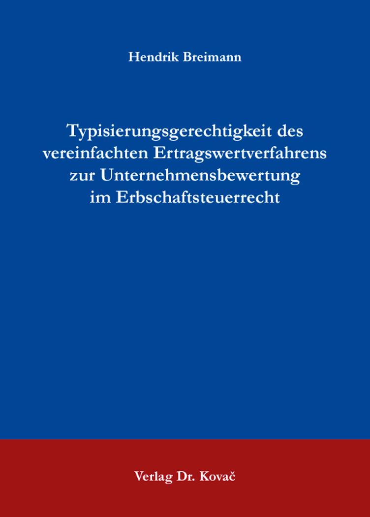 Cover: Typisierungsgerechtigkeit des vereinfachten Ertragswertverfahrens zur Unternehmensbewertung im Erbschaftsteuerrecht