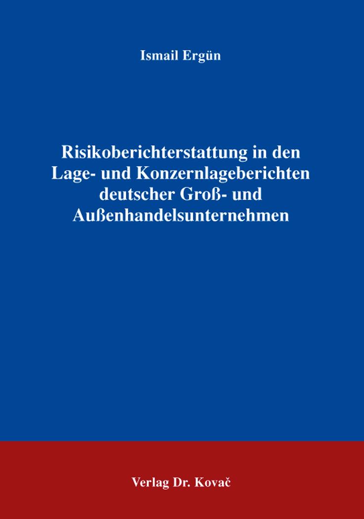 Cover: Risikoberichterstattung in den Lage- und Konzernlageberichten deutscher Groß- und Außenhandelsunternehmen