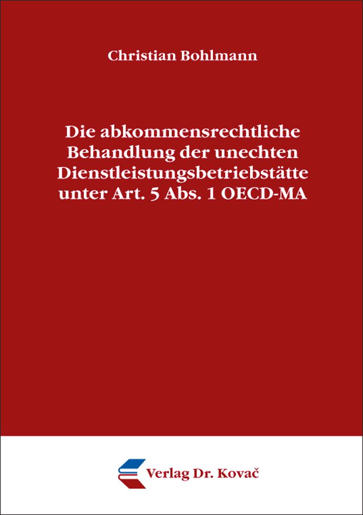Cover: Die abkommensrechtliche Behandlung der unechten Dienstleistungsbetriebstätte unter Art. 5 Abs. 1 OECD-MA
