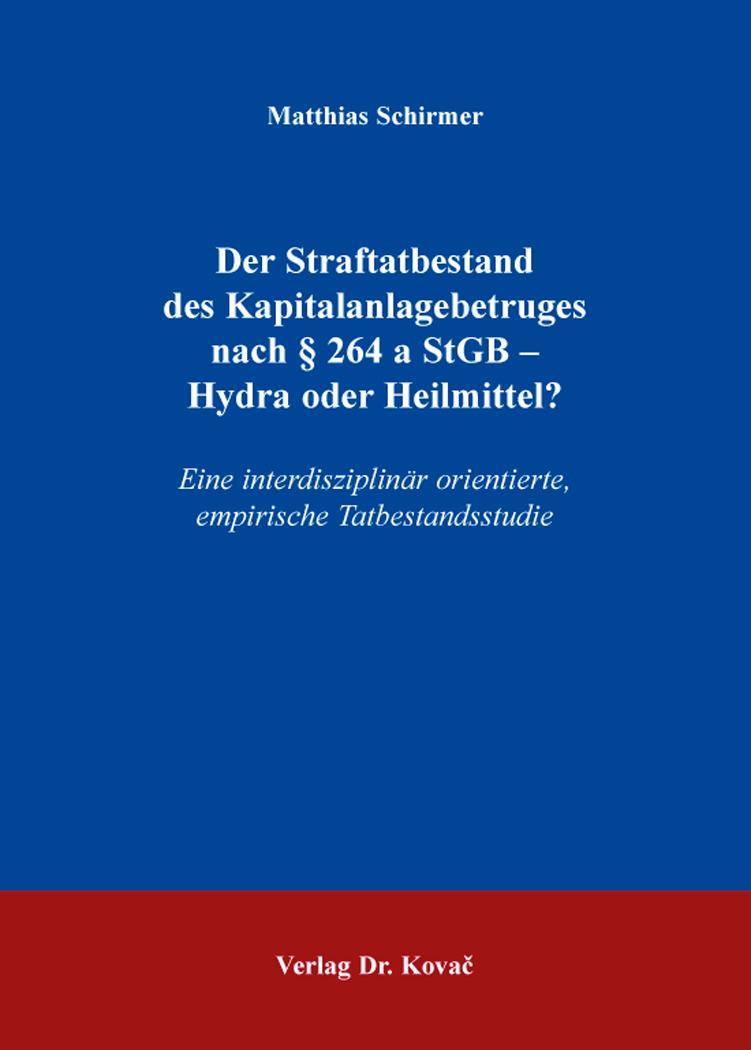Cover: Der Straftatbestand des Kapitalanlagebetruges nach §264 a StGB – Hydra oder Heilmittel?