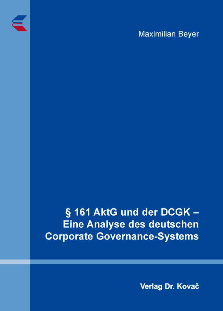 Cover: § 161 AktG und der DCGK – Eine Analyse des deutschen Corporate Governance-Systems