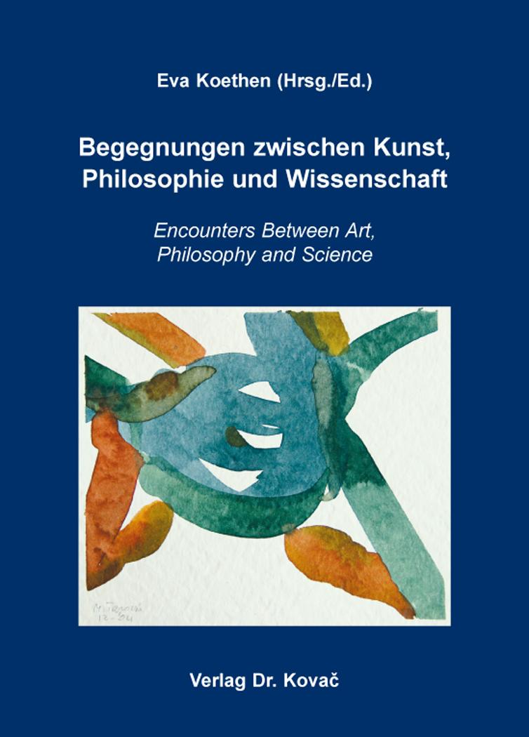 Cover: Begegnungen zwischen Kunst, Philosophie und Wissenschaft