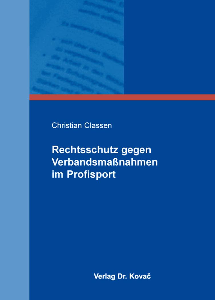 Cover: Rechtsschutz gegen Verbandsmaßnahmen im Profisport