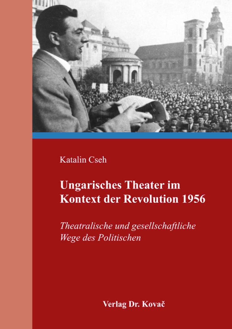 Cover: Ungarisches Theater im Kontext der Revolution 1956
