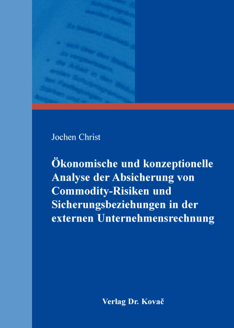 Cover: Ökonomische und konzeptionelle Analyse der Absicherung von Commodity-Risiken und Sicherungsbeziehungen in der externen Unternehmensrechnung