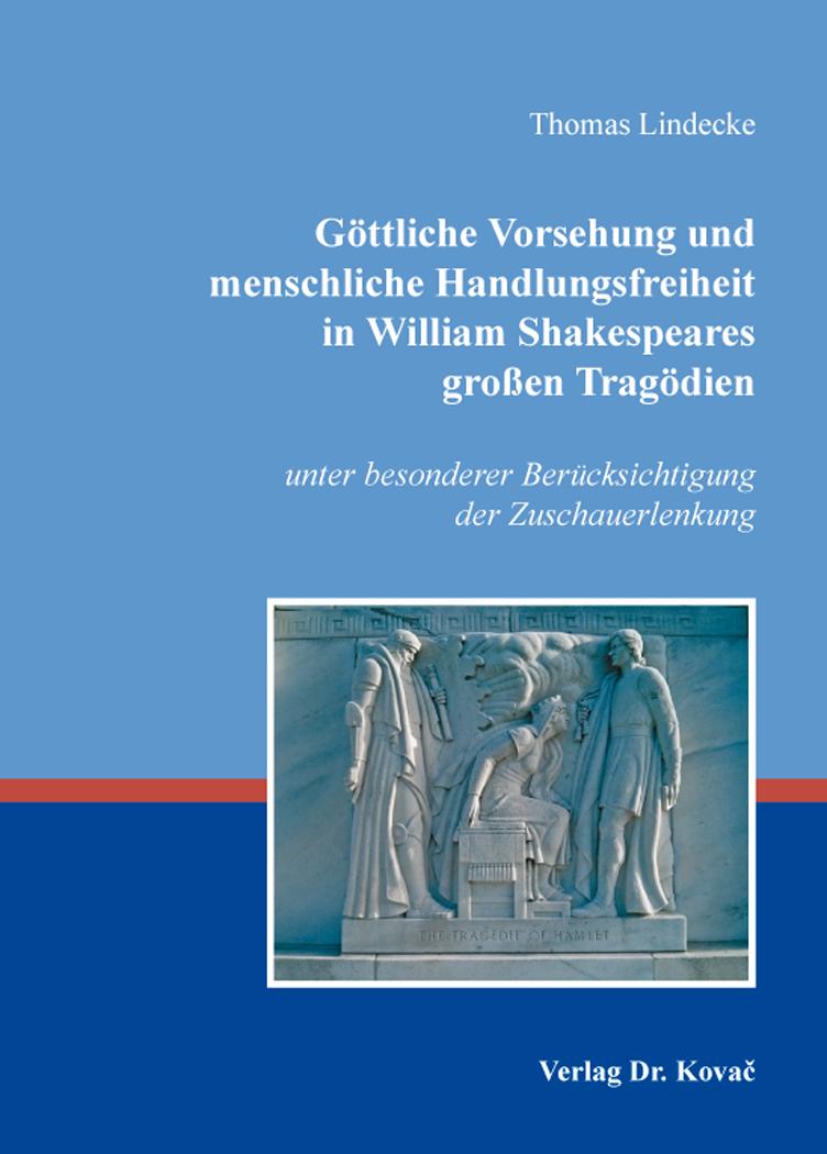 Cover: Göttliche Vorsehung und menschliche Handlungsfreiheit in William Shakespeares großen Tragödien