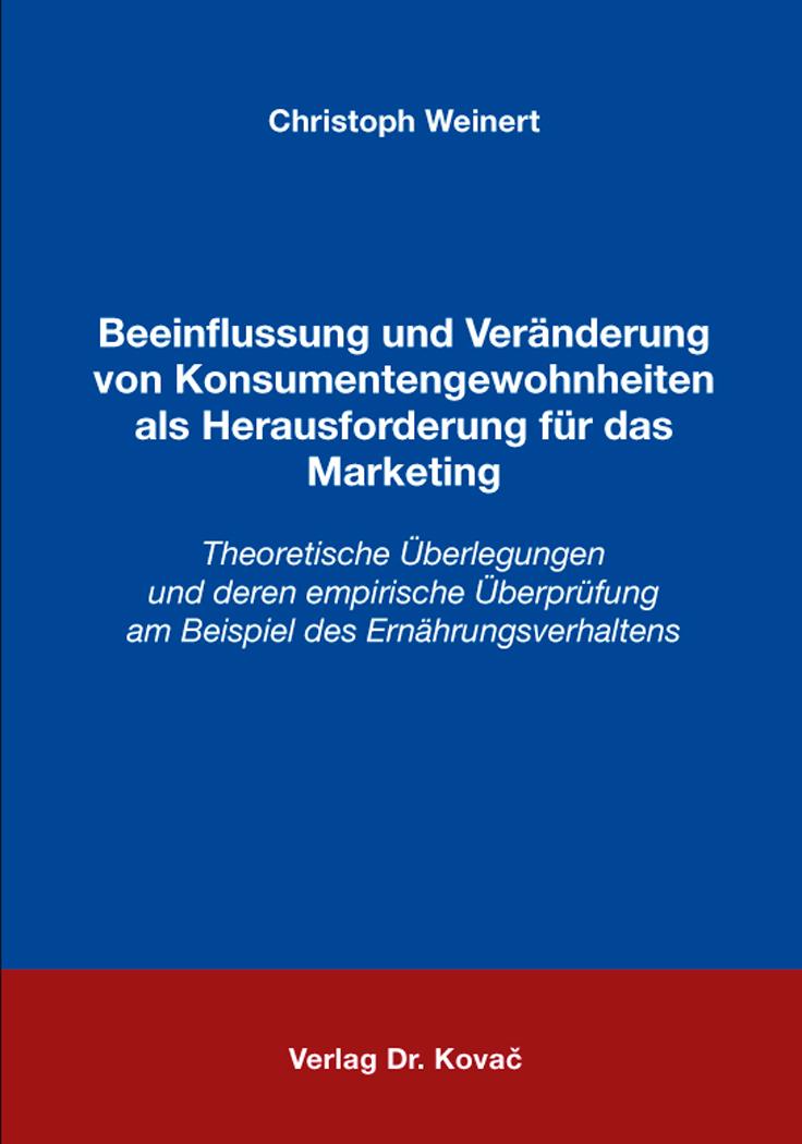 Cover: Beeinflussung und Veränderung von Konsumentengewohnheiten als Herausforderung für das Marketing