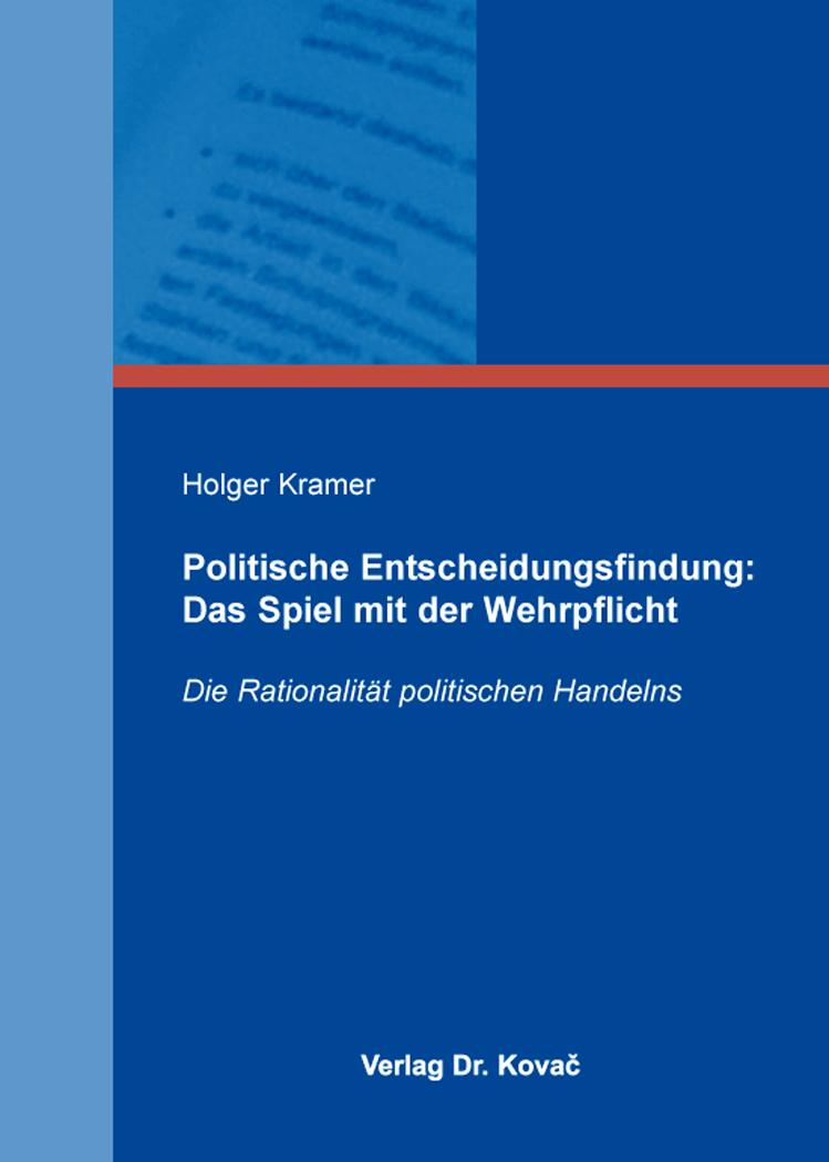 Cover: Politische Entscheidungsfindung: Das Spiel mit der Wehrpflicht