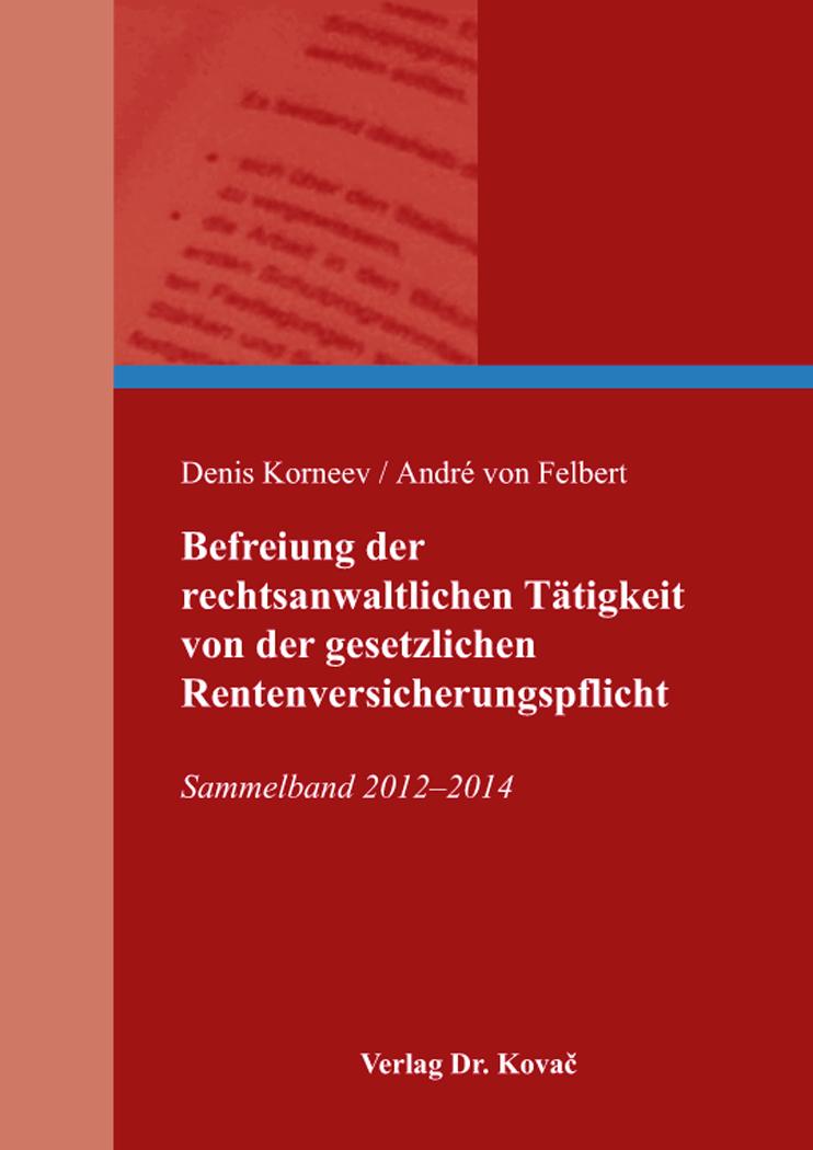 Cover: Befreiung der rechtsanwaltlichen Tätigkeit von der gesetzlichen Rentenversicherungspflicht
