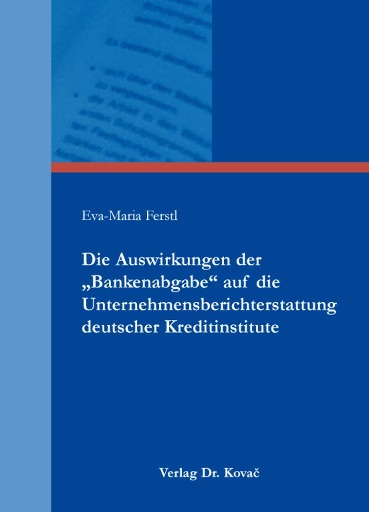 """Cover: Die Auswirkungen der """"Bankenabgabe"""" auf die Unternehmensberichterstattung deutscher Kreditinstitute"""