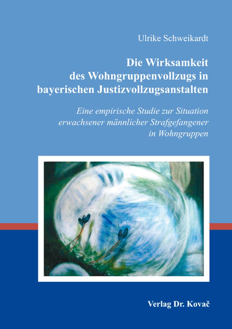 Cover: Die Wirksamkeit des Wohngruppenvollzugs in bayerischen Justizvollzugsanstalten