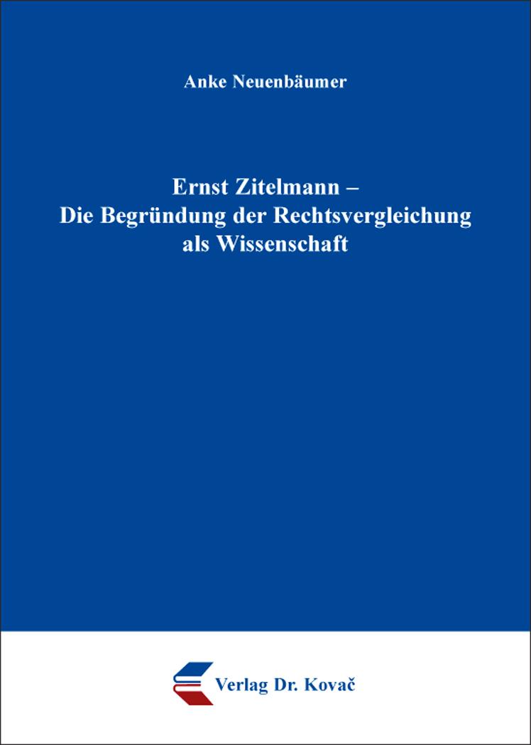 Cover: Ernst Zitelmann – Die Begründung der Rechtsvergleichung als Wissenschaft