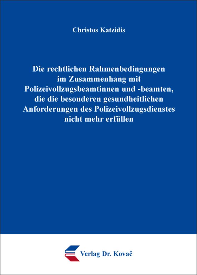 Cover: Die rechtlichen Rahmenbedingungen im Zusammenhang mit Polizeivollzugsbeamtinnen und -beamten, die die besonderen gesundheitlichen Anforderungen des Polizeivollzugsdienstes nicht mehr erfüllen