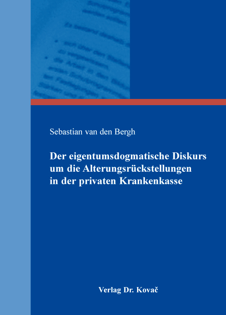 Cover: Der eigentumsdogmatische Diskurs um die Alterungsrückstellungen in der privaten Krankenkasse