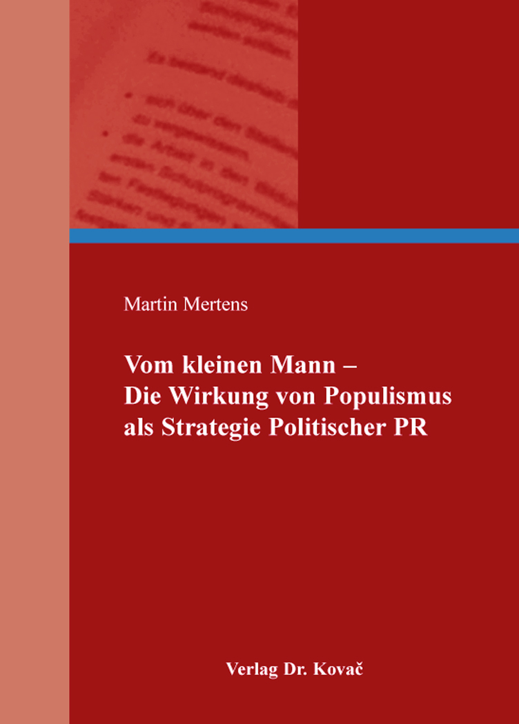 Cover: Vom kleinen Mann – Die Wirkung von Populismus als Strategie Politischer PR