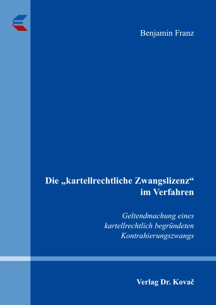 """Cover: Die """"kartellrechtliche Zwangslizenz"""" im Verfahren"""