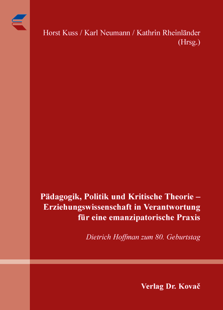 Cover: Pädagogik, Politik und Kritische Theorie – Erziehungswissenschaft in Verantwortung für eine emanzipatorische Praxis