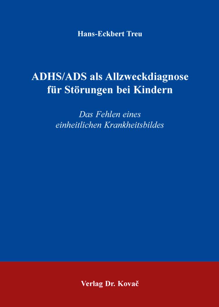 Cover: ADHS/ADS als Allzweckdiagnose für Störungen bei Kindern