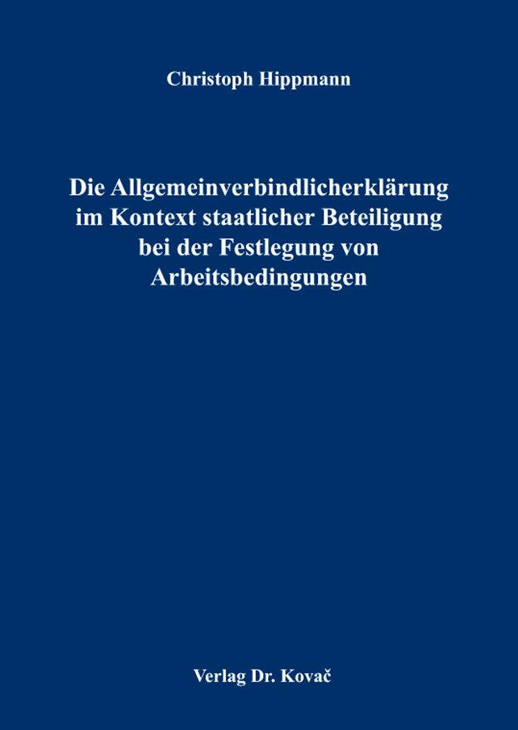 Cover: Die Allgemeinverbindlicherklärung im Kontext staatlicher Beteiligung bei der Festlegung von Arbeitsbedingungen