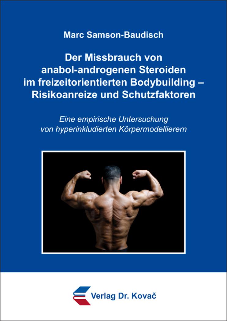 Cover: Der Missbrauch von anabol-androgenen Steroiden im freizeitorientierten Bodybuilding – Risikoanreize und Schutzfaktoren