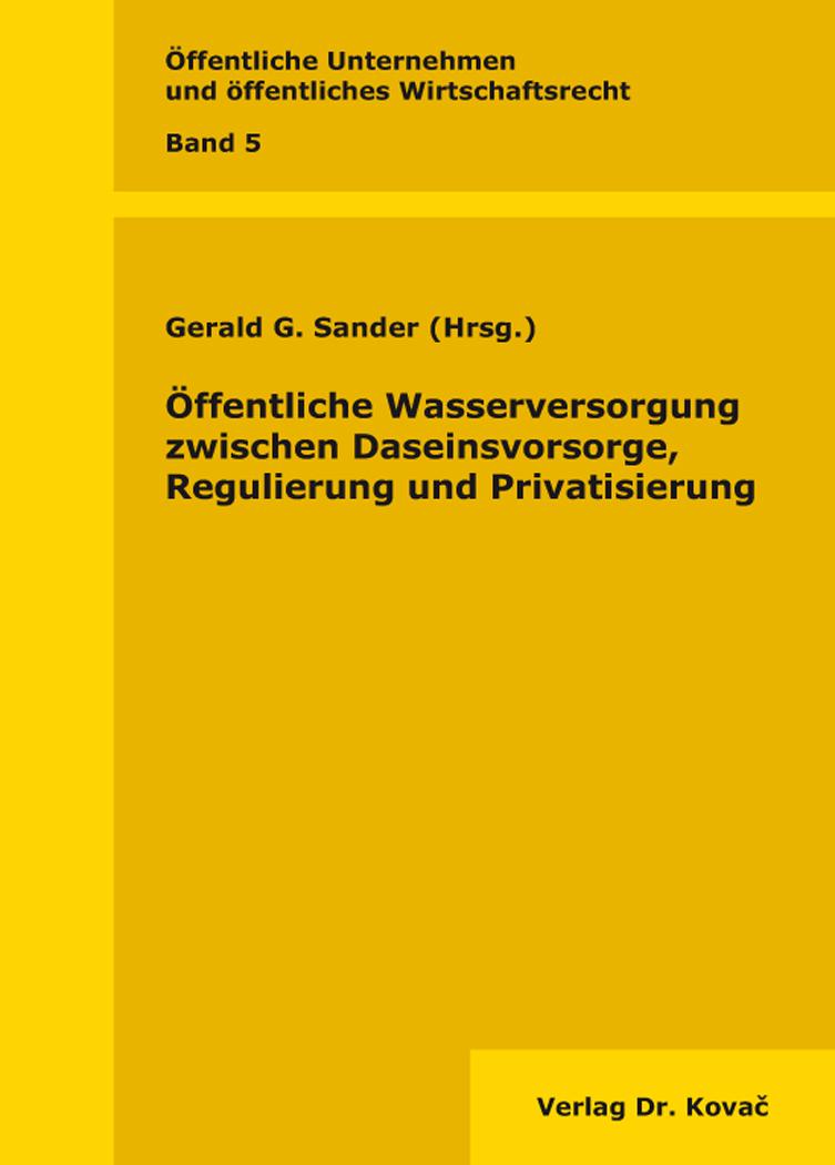 Cover: Öffentliche Wasserversorgung zwischen Daseinsvorsorge, Regulierung und Privatisierung