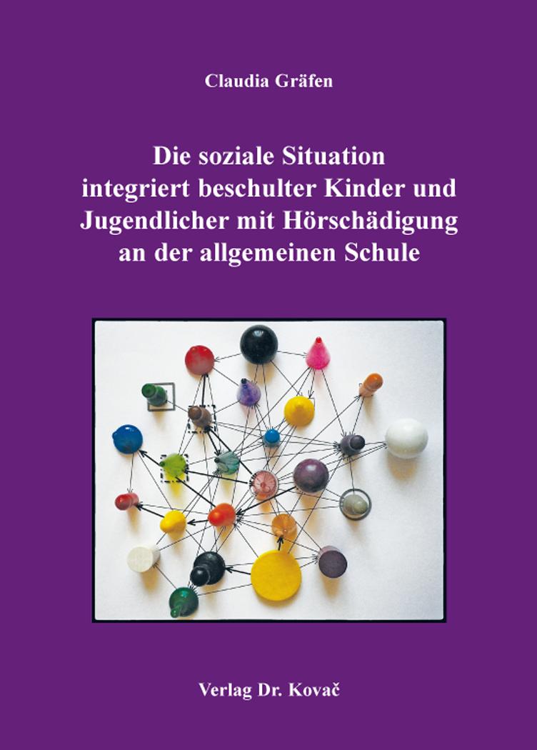 Cover: Die soziale Situation integriert beschulter Kinder und Jugendlicher mit Hörschädigung an der allgemeinen Schule