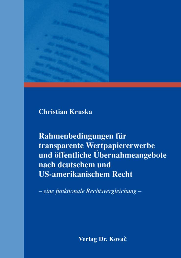 Cover: Rahmenbedingungen für transparente Wertpapiererwerbe und öffentliche Übernahmeangebote nach deutschem und US-amerikanischem Recht